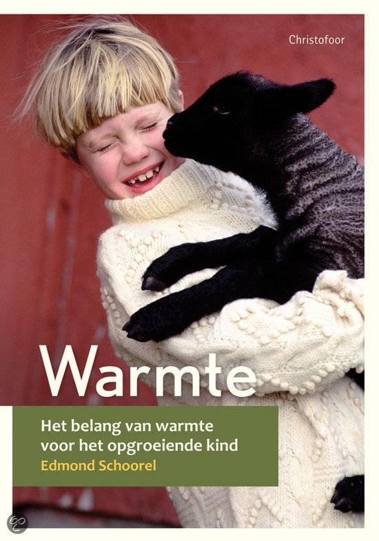 Edmond Schoorel  Warmte. Het belang van warmte voor het opgroeiende kind