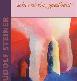 Rudolf Steiner, Waarheid, schoonheid, goedheid