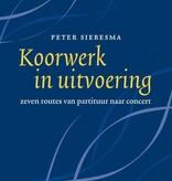 Peter Siebesma, Koorwerk in uitvoering