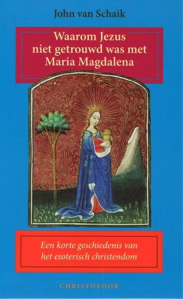 John van Schaik, Waarom Jezus niet getrouwd was met Maria Magdalena