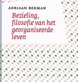 Adriaan Bekman, Bezieling, filosofie van het georganiseerde leven