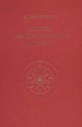 Rudolf Steiner, Die Liebe und ihre Bedeutung in der Welt (5130)