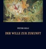 Peter Selg, Der Wille zur Zukunft