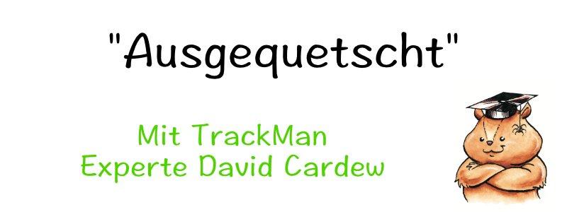 Ausgequetscht - Mit TrackMan Experte David Cardew