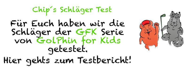 """Chip´s Schläger Test """"Die GFK Serie von GolPhin for Kids"""