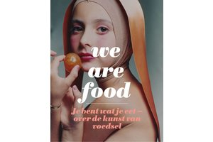 We Are Food. Je bent wat je eet – over de kunst van voedsel