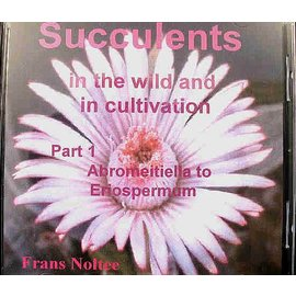 Succulents in the wild and in cultivation CD Frans Nolte Teil I