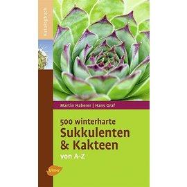 500 winterharte Sukkulenten und Kakteen . Von A - Z Martin Haberer, Hans Graf