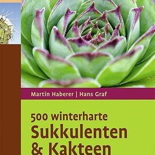 500 winterharte Sukkulenten und Kakteen von Martin Haberer, Hans Graf