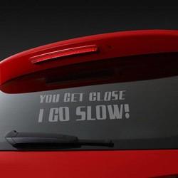 "JS Autoraamsticker ""You get close, I go slow!"""