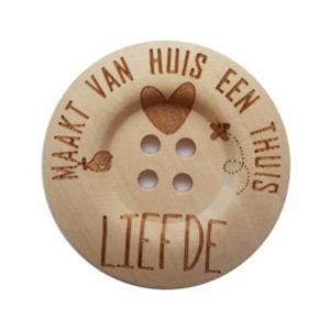 CuteDutch Houten knoop -Liefde maakt van een huis een thuis 40 mm