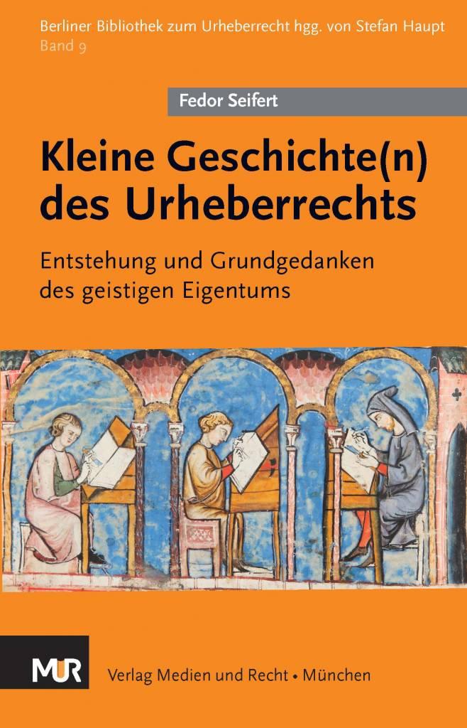 Fedor Seifert, Kleine Geschichte(n) des Urheberrechts - Entstehung und Grundgedanken des geistigen Eigentums