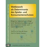 Wettbewerb als Determinante des Spieler- und Konsumentenschutzes - Mögliche Sozialverluste infolge einer Wettbewerbsverzerrung auf dem deutschen Glücks- und Gewinnspielmarkt (F.W. Peren/R. Clement)