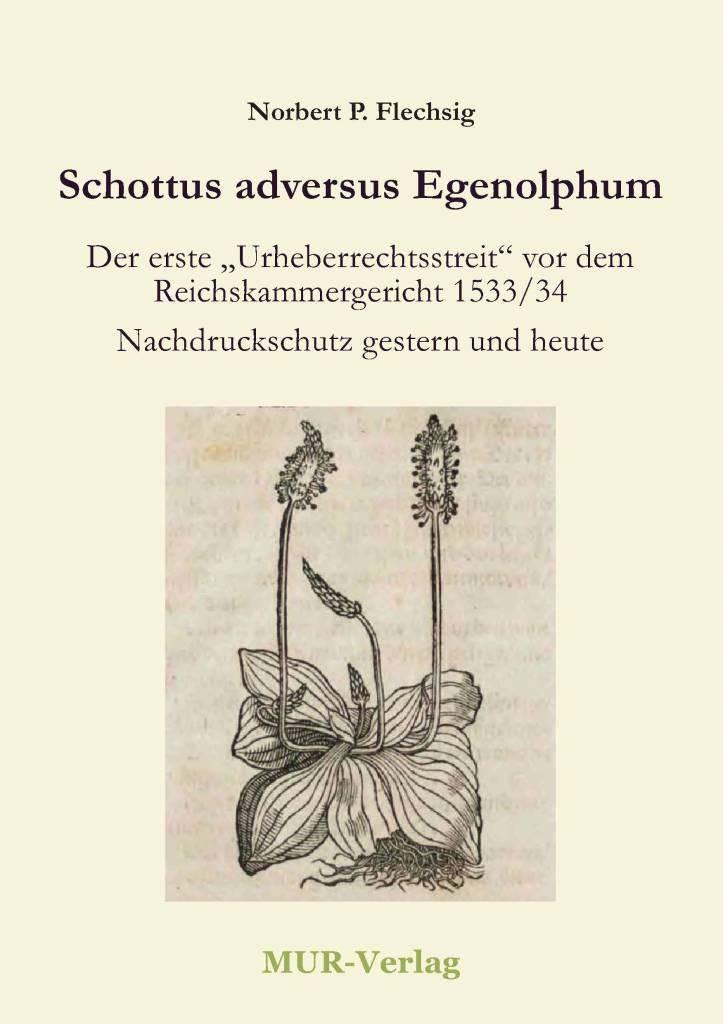 """Schottus adversus Egenolphum - Der erste """"Urheberrechtsstreit"""" vor dem Reichskammergericht 1533/34 - Nachdruckschutz gestern und heute (Norbert P. Flechsig)"""