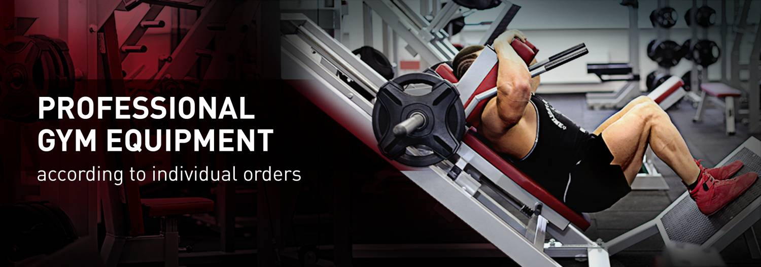 PROFESSIONAL GYM EQUIPMENT according to individual orders