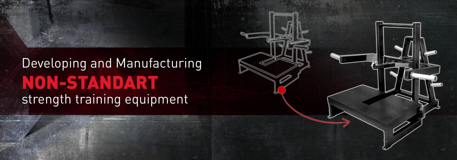 Developing and Manufacturing NON-STANDART strength training equipment