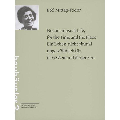 etel mittag-fodor: not an unusual life, for the time and the place / ein leben, nicht einmal ungewöhnlich für diese zeit und diesen ort