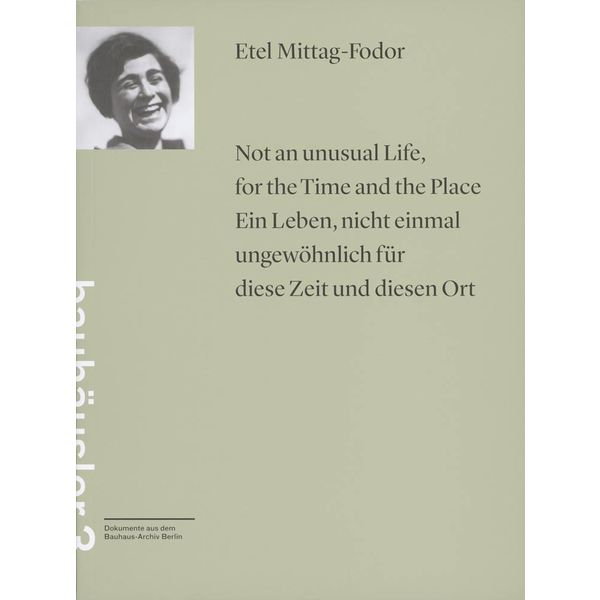 bauhaus-archiv etel mittag-fodor: not an unusual life, for the time and the place / ein leben, nicht einmal ungewöhnlich für diese zeit und diesen ort