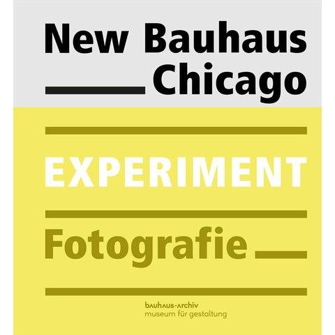 New Bauhaus Chicago. Experiment Fotografie und Film