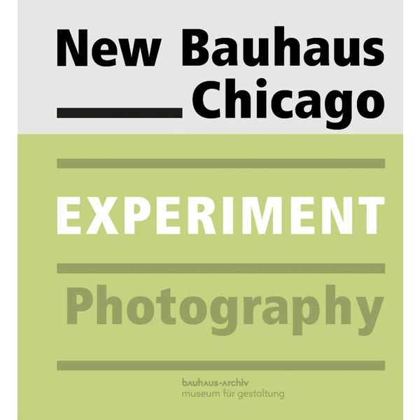 bauhaus-archiv exhibition catalogue: New Bauhaus Chicago. Experiment Photography