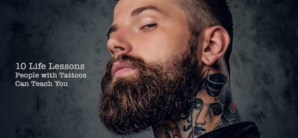 10 Life Lessons People with Tattoos Can Teach You