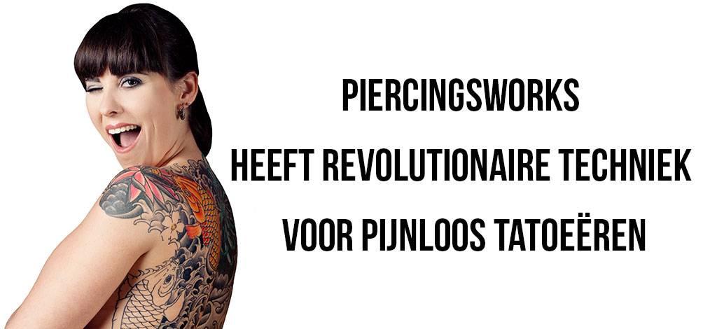 PiercingsWorks heeft revolutionaire techniek voor pijnloos tatoeëren
