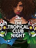 The Tropical Club Night