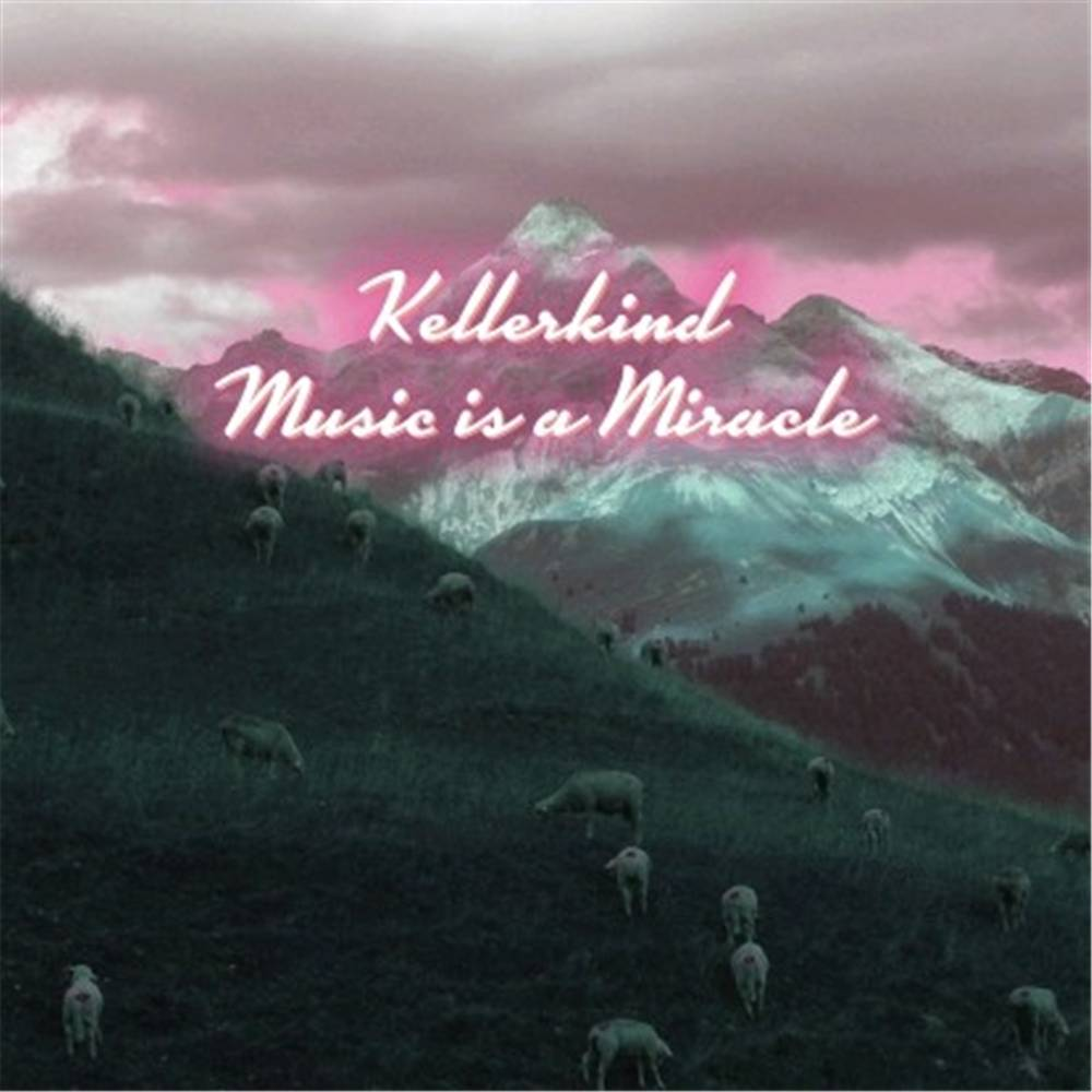 Kellerkind - Music Is A Mirace
