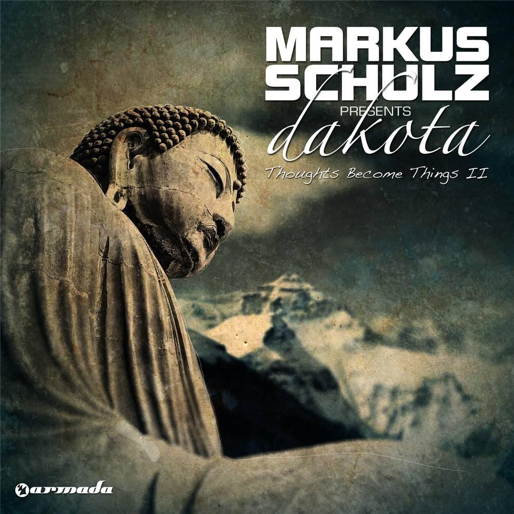 Armada Music Markus Schulz presents Dakota - Thoughts Become Things II