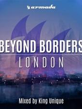 Armada Music King Unique - Beyond Borders - London