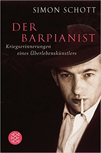 Simon Schott - Der Barpianist: Kriegserinnerungen eines Überlebenskünstlers