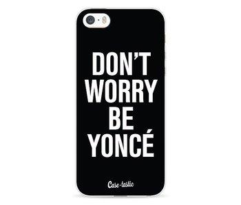 Don't Worry Beyoncé - Apple iPhone 5 / 5s / SE