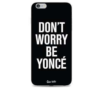 Don't Worry Beyoncé - Apple iPhone 6 Plus / 6s Plus