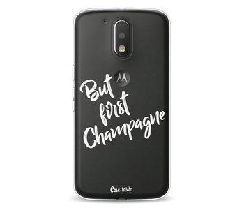 But First Champagne - Motorola Moto G4 / G4 Plus
