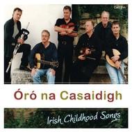 NA CASAIDIGH - ÓRÓ,  IRISH CHILDHOOD SONGS (CD)...