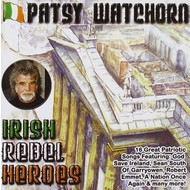 PATSY WATCHORN - IRISH REBEL HEROES (CD)