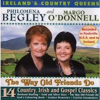 PHILOMENA BEGLEY AND MARGO O DONNELL  - THE WAY OLD FRIENDS DO (CD)