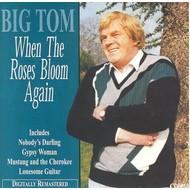 BIG TOM - WHEN THE ROSES BLOOM AGAIN (CD)