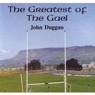 JOHN DUGGAN - THE GREATEST OF THE GAEL (CD)