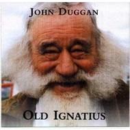 JOHN DUGGAN - OLD IGNATIUS (CD)