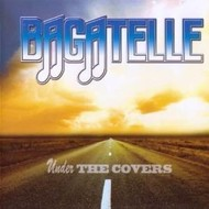 BAGATELLE  - UNDER THE COVERS