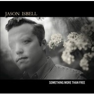 JASON ISBELL - SOMETHING MORE THAN FREE (CD)