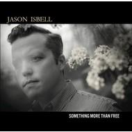 JASON ISBELL - SOMETHING MORE THAN FREE (CD)...
