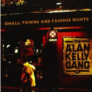 Blackbox Music, ALAN KELLY GANG - SMALL TOWNS AND FAMOUS NIGHTS