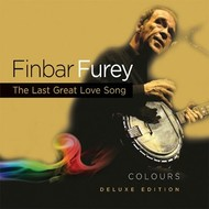 FINBAR FUREY - COLOURS: THE LAST GREAT LOVE SONG - DELUXE EDITION (CD)...