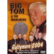 BIG TOM & THE MAINLINERS - GALTYMORE 2004 (DVD)