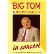 BIG TOM & THE MAINLINERS - IN CONCERT AT THE ARDHOWEN THEATRE ENNISKILLEN (DVD)