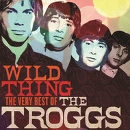 WILD THING - THE VERY BEST OF THE TROGGS