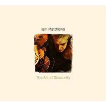 IAIN MATTHEWS - THE ART OF OBSCURITY