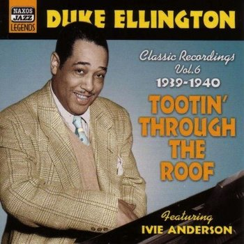 DUKE ELLINGTON - CLASSIC RECORDINGS VOL 6: TOOTIN' THROUGH THE ROOF